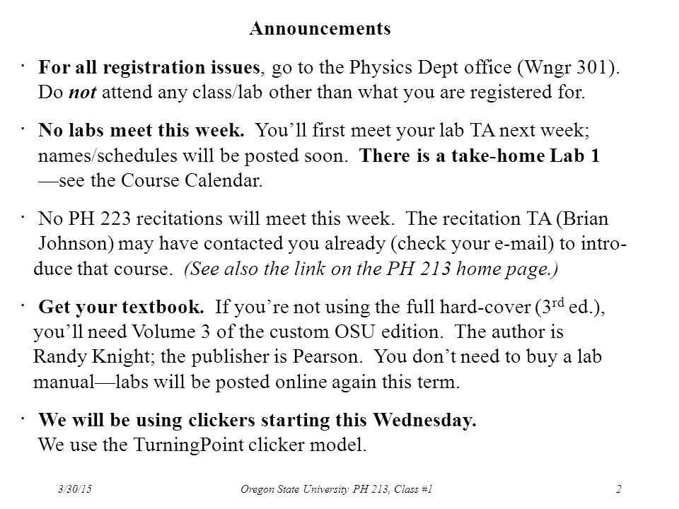 3/30/15 Oregon State University PH 213, Class #12 Announcements ・ For all registration issues, go to the Physics Dept office (Wngr 301). Do not attend