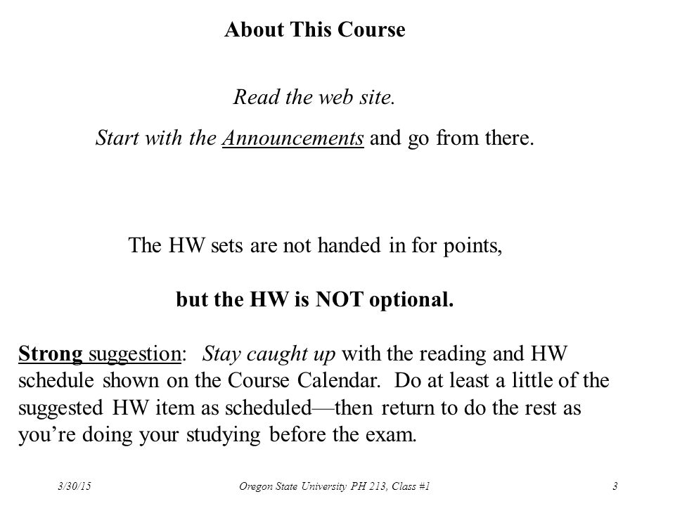 3/30/15 Oregon State University PH 213, Class #13 About This Course Read the web site. Start with the Announcements and go from there. The HW sets are