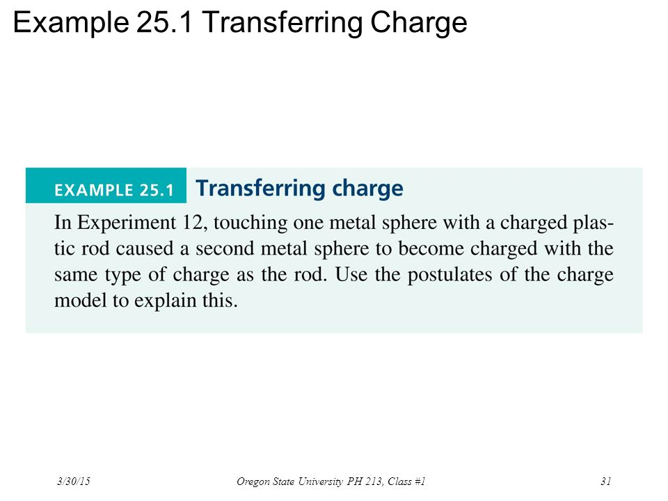 Example 25.1 Transferring Charge 3/30/15 31Oregon State University PH 213, Class #1