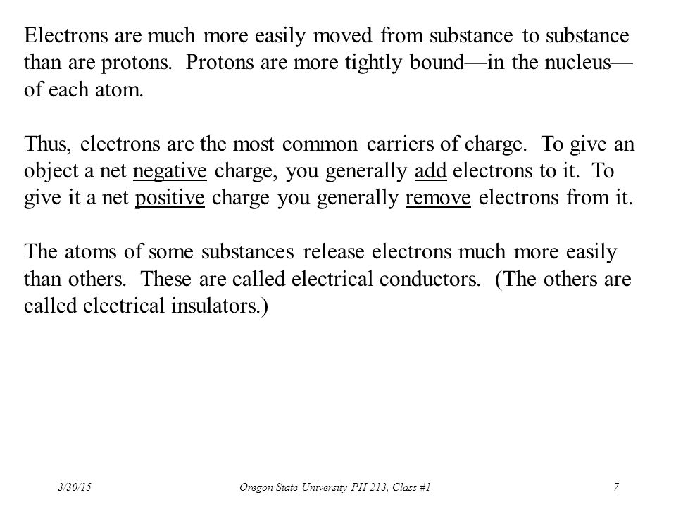 3/30/15 Oregon State University PH 213, Class #18 Most objects are electrically neutral unless electrons have been added or removed (by force), in a process called charging.
