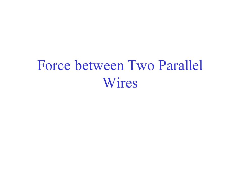 Force between Two Parallel Wires