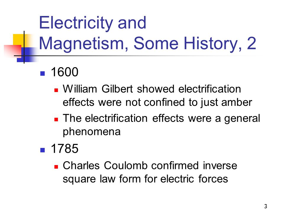4 Electricity and Magnetism, Some History, 3 1820 Hans Oersted found a compass needle deflected when near a wire carrying an electric current 1831 Michael Faraday and Joseph Henry showed that when a wire is moved near a magnet, an electric current is produced in the wire
