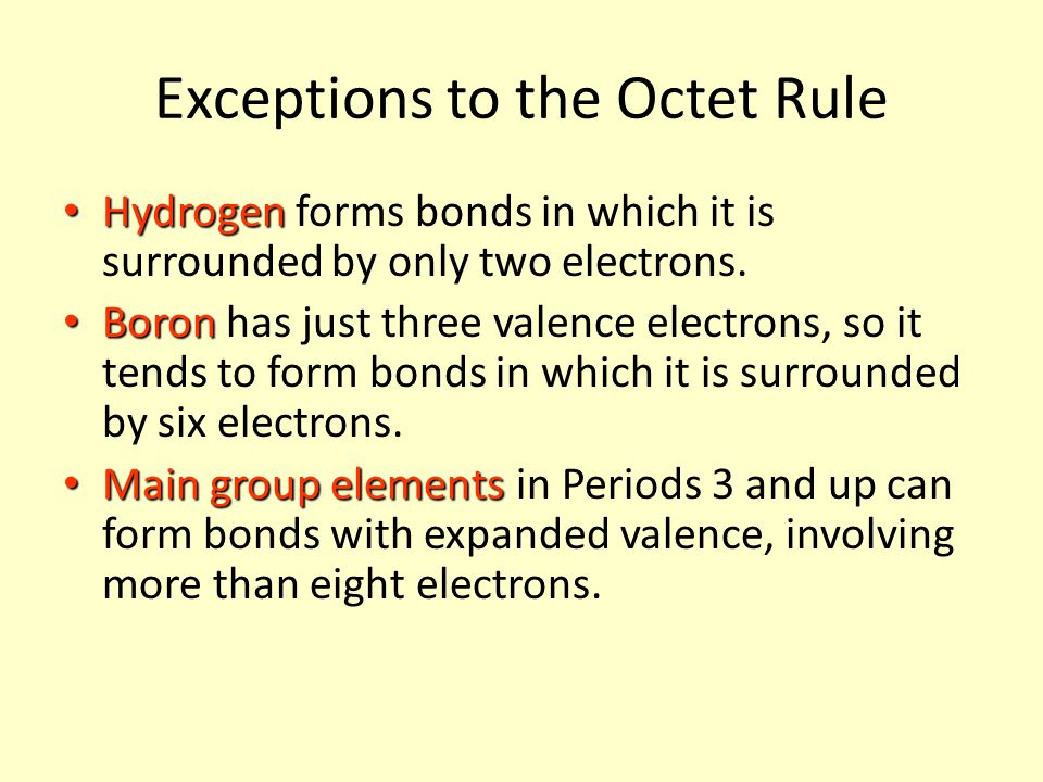 Exceptions to the Octet Rule Hydrogen Hydrogen forms bonds in which it is surrounded by only two electrons.