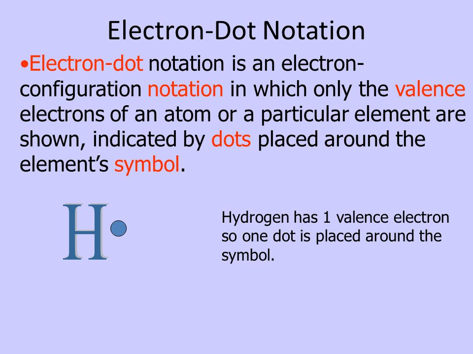 Electron-Dot Notation Electron-dot notation is an electron- configuration notation in which only the valence electrons of an atom or a particular elem