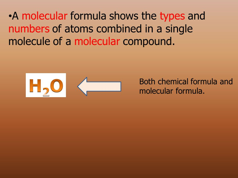 A molecular formula shows the types and numbers of atoms combined in a single molecule of a molecular compound. Both chemical formula and molecular fo