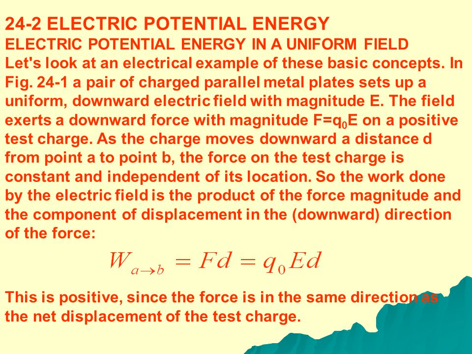 24 Electric Potential 24-1 INTRODUCTION This chapter is about energy associated with electrical interactions. When a charged particle moves in an elec
