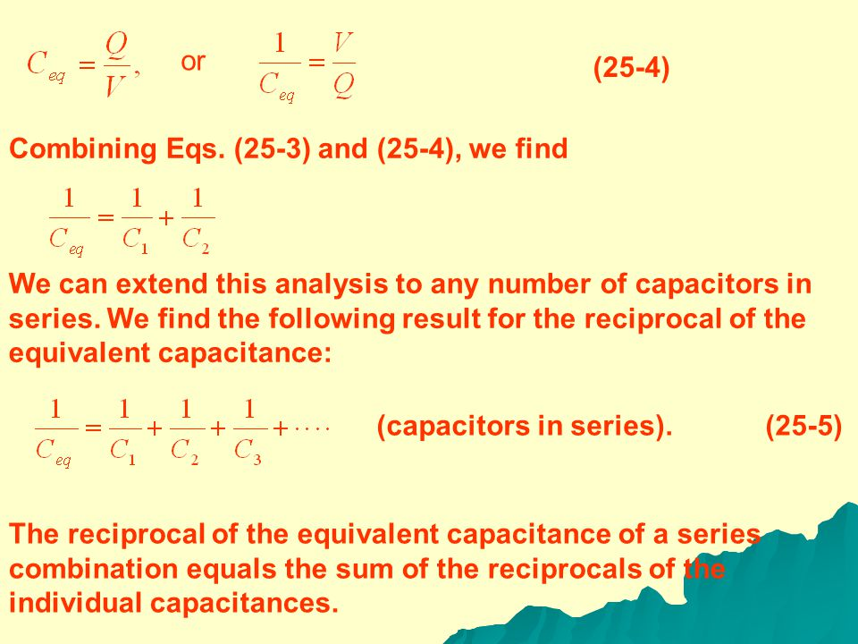 Referring again to Fig. 25-5a, we can write the potential differences between points a and c, c and b, and a and b as (25-3) The equivalent capacitanc