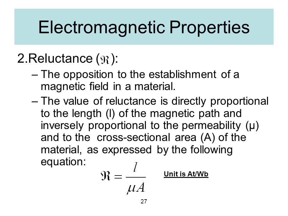 27 Electromagnetic Properties 2.Reluctance ( ): –The opposition to the establishment of a magnetic field in a material. –The value of reluctance is di