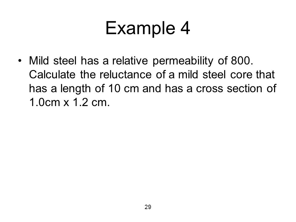 29 Example 4 Mild steel has a relative permeability of 800. Calculate the reluctance of a mild steel core that has a length of 10 cm and has a cross s