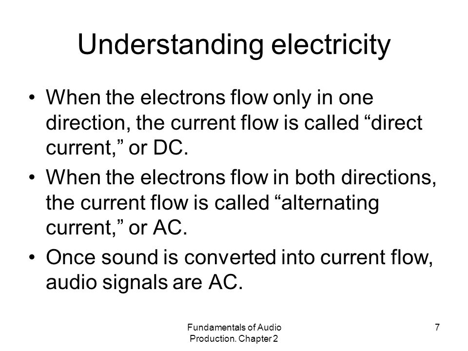 "Fundamentals of Audio Production. Chapter 2 7 Understanding electricity When the electrons flow only in one direction, the current flow is called ""dir"