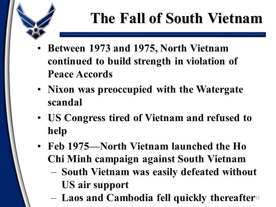 The Fall of South Vietnam 12 Between 1973 and 1975, North Vietnam continued to build strength in violation of Peace Accords Nixon was preoccupied with