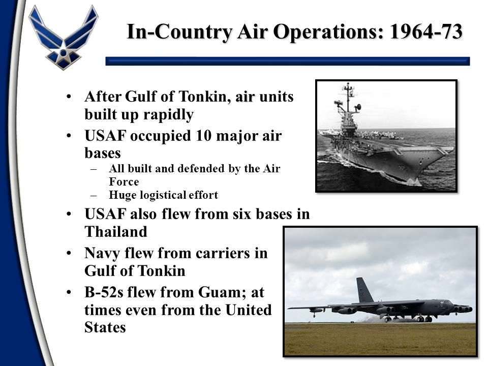 In-Country Air Operations: 1964-73 14 airAfter Gulf of Tonkin, air units built up rapidly USAF occupied 10 major air bases –All built and defended by