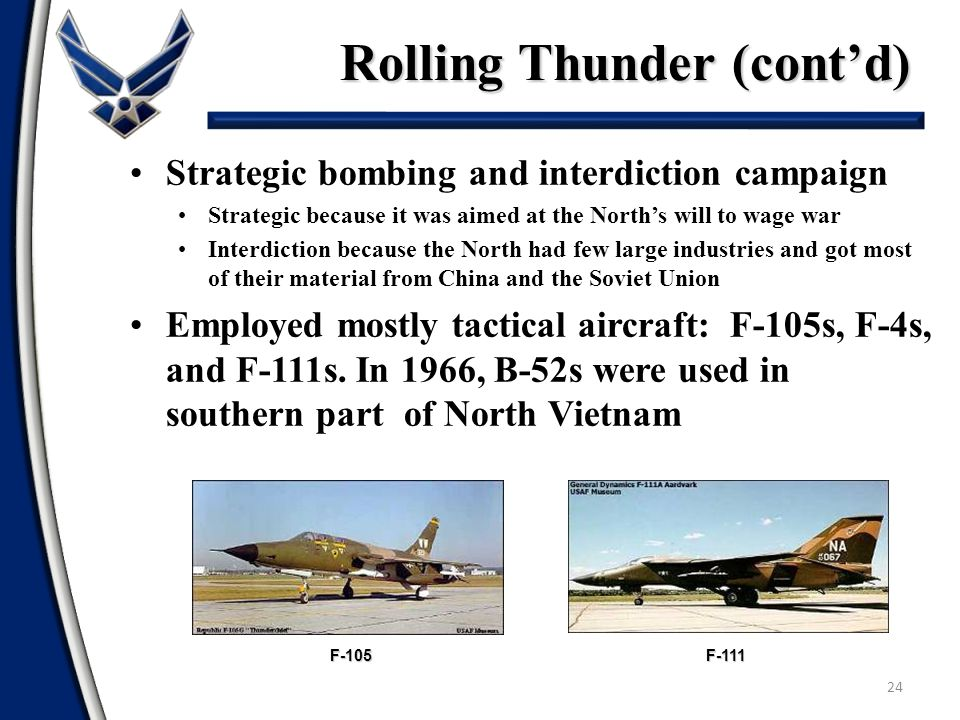 Rolling Thunder (cont'd) 24 Strategic bombing and interdiction campaign Strategic because it was aimed at the North's will to wage war Interdiction be