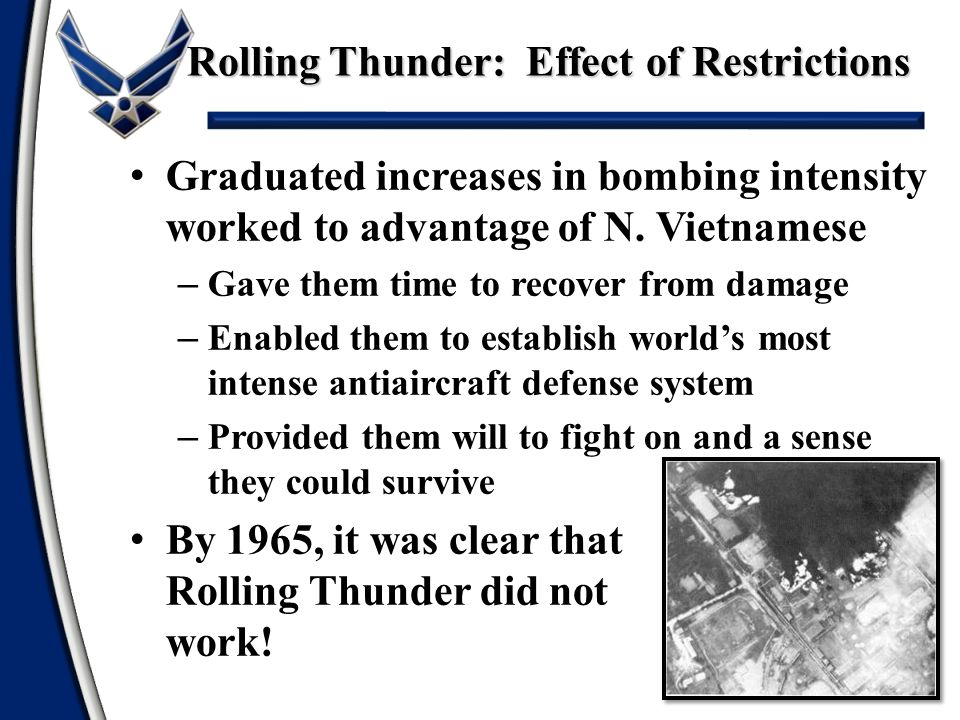 Graduated increases in bombing intensity worked to advantage of N. Vietnamese – Gave them time to recover from damage – Enabled them to establish worl