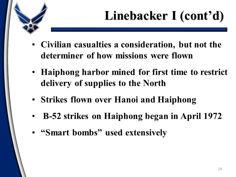 Linebacker I (cont'd) 29 Civilian casualties a consideration, but not the determiner of how missions were flown Haiphong harbor mined for first time t
