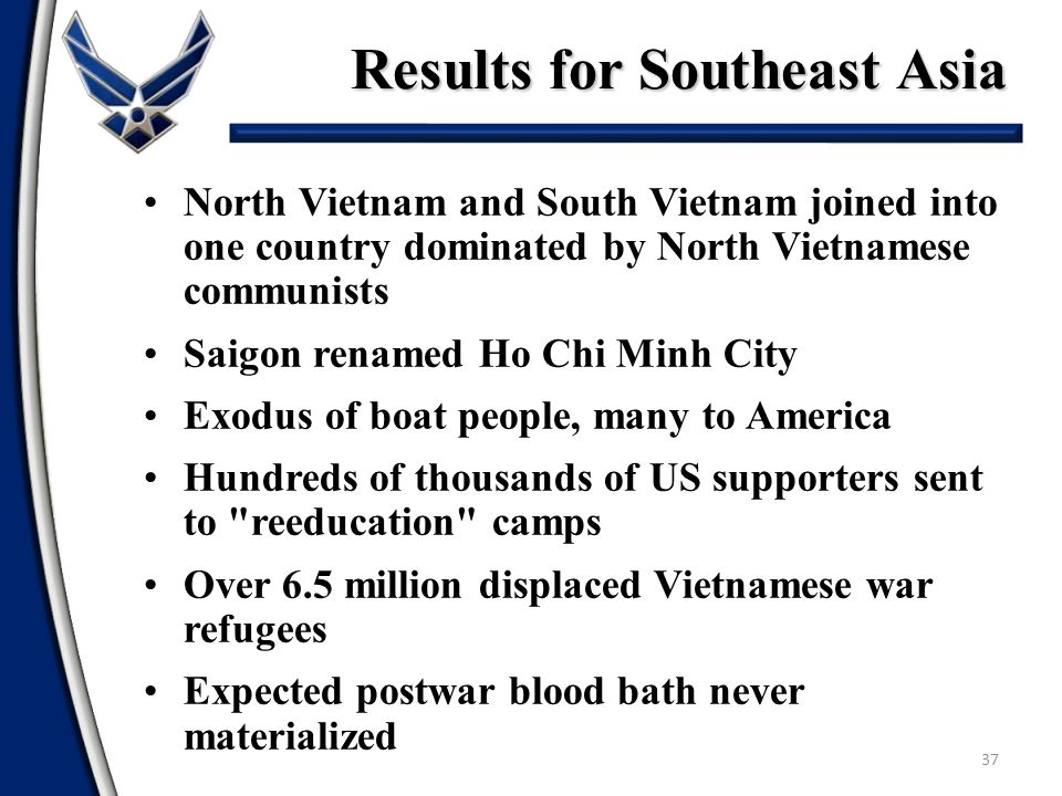 Results for Southeast Asia 37 North Vietnam and South Vietnam joined into one country dominated by North Vietnamese communists Saigon renamed Ho Chi M