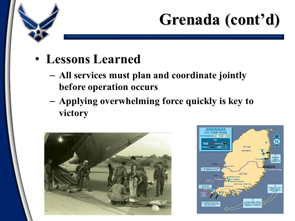 Grenada (cont'd) 51 Lessons Learned – All services must plan and coordinate jointly before operation occurs – Applying overwhelming force quickly is k