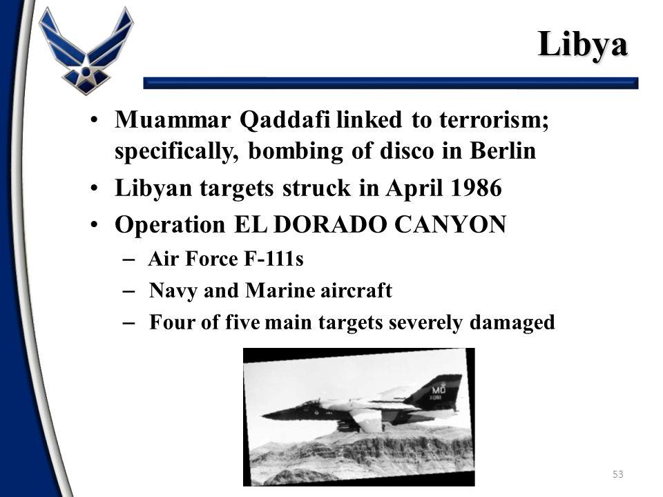 Libya 53 Muammar Qaddafi linked to terrorism; specifically, bombing of disco in Berlin Libyan targets struck in April 1986 Operation EL DORADO CANYON