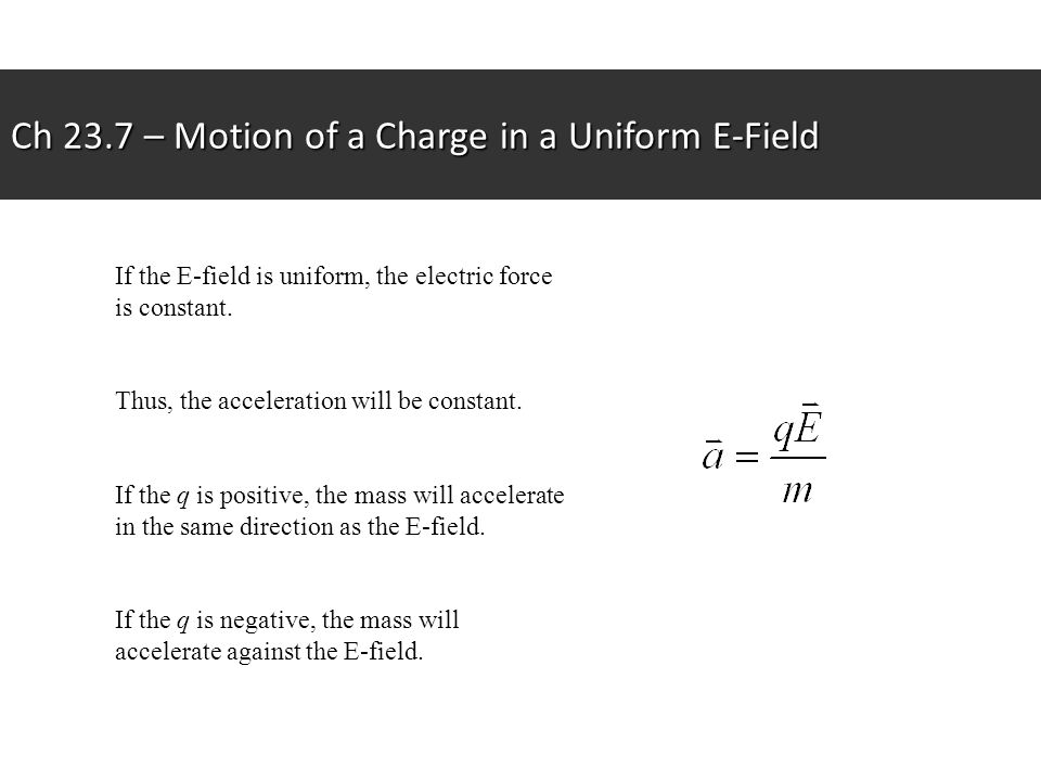 If the E-field is uniform, the electric force is constant.