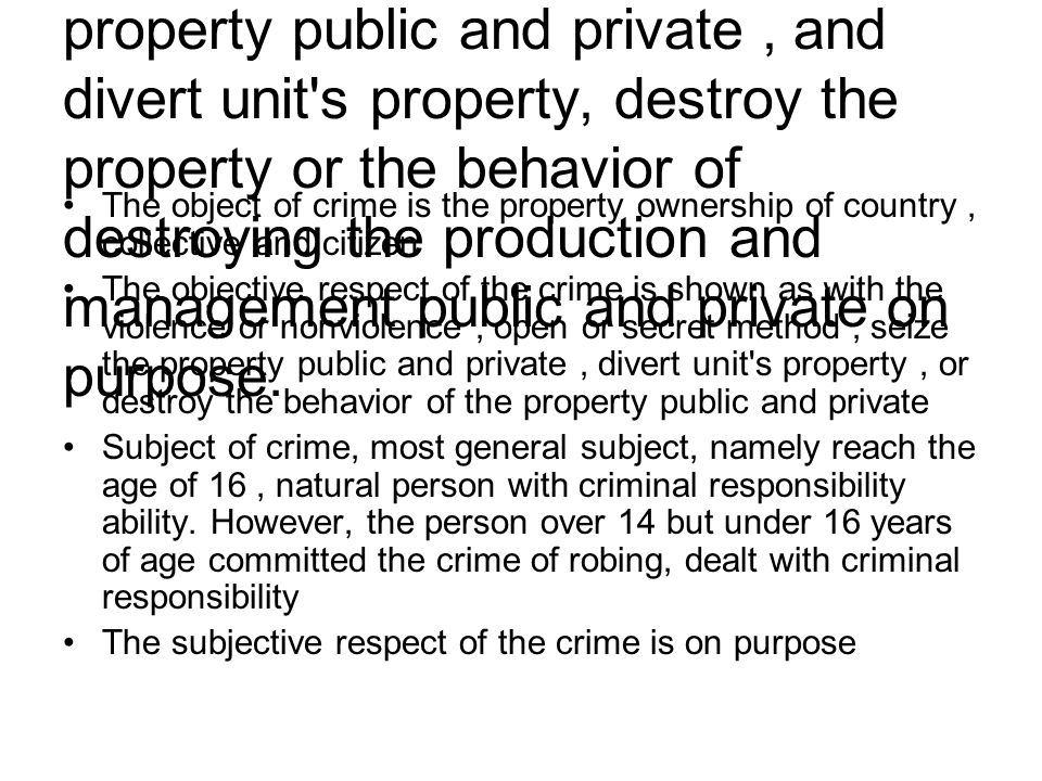 Crime against property: Mean that regards occupying illegally as object, seize the property public and private, and divert unit s property, destroy the property or the behavior of destroying the production and management public and private on purpose.
