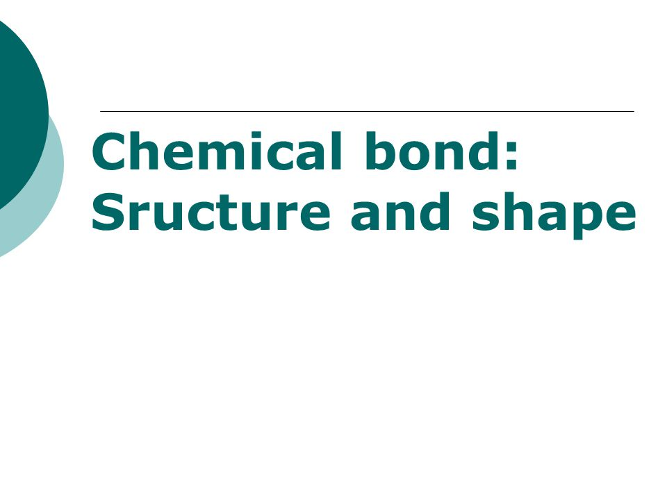Chemical bond: Sructure and shape