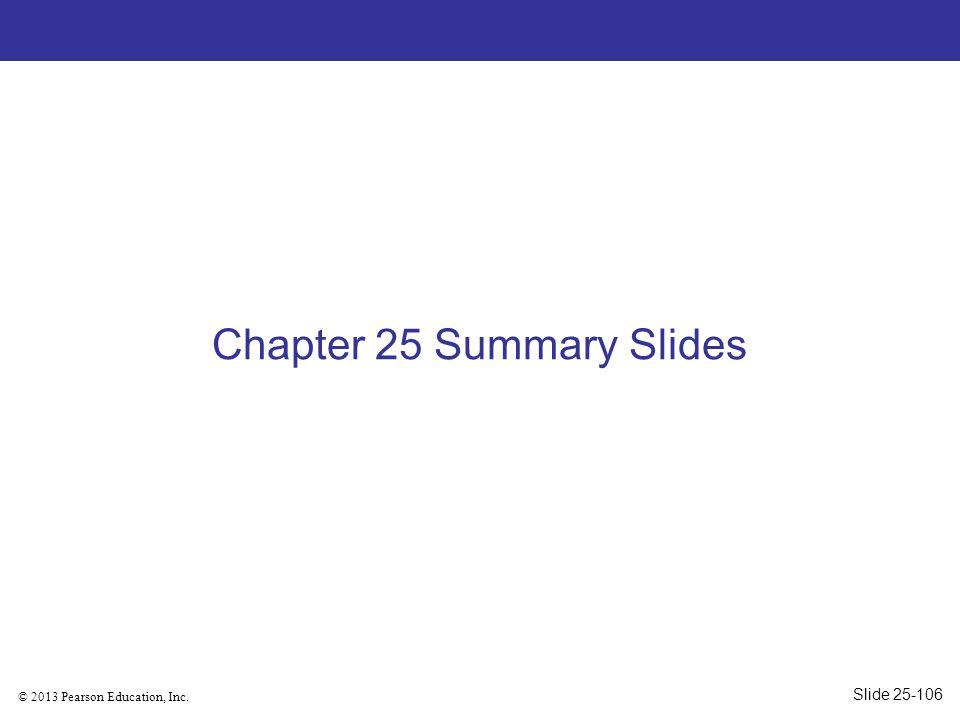 © 2013 Pearson Education, Inc. Chapter 25 Summary Slides Slide 25-106