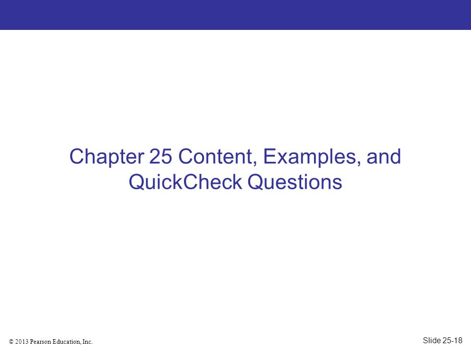 © 2013 Pearson Education, Inc. Chapter 25 Content, Examples, and QuickCheck Questions Slide 25-18