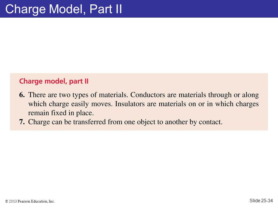 © 2013 Pearson Education, Inc. Charge Model, Part II Slide 25-34