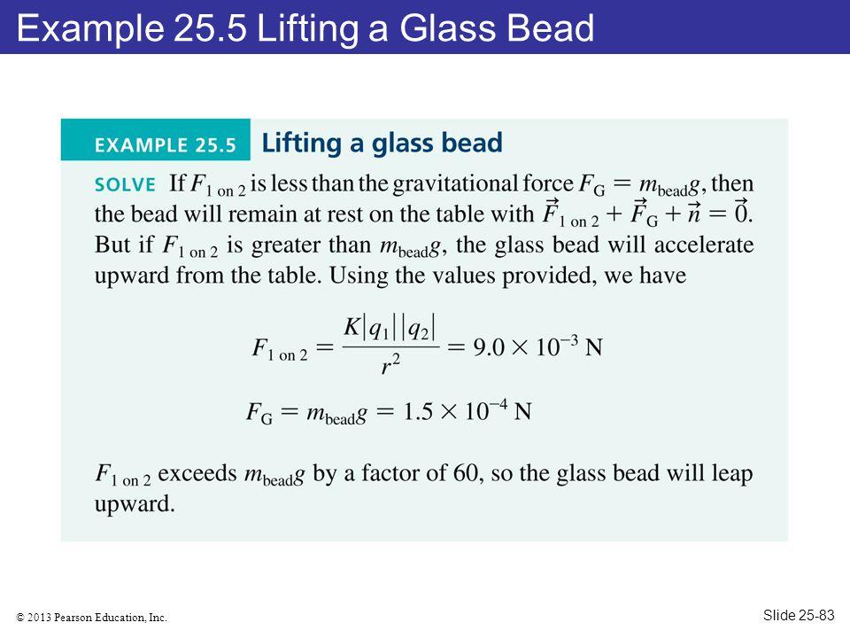 © 2013 Pearson Education, Inc. Example 25.5 Lifting a Glass Bead Slide 25-83