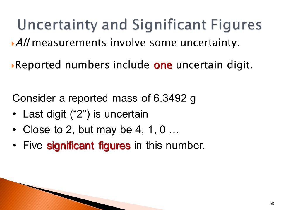  All measurements involve some uncertainty. one  Reported numbers include one uncertain digit.