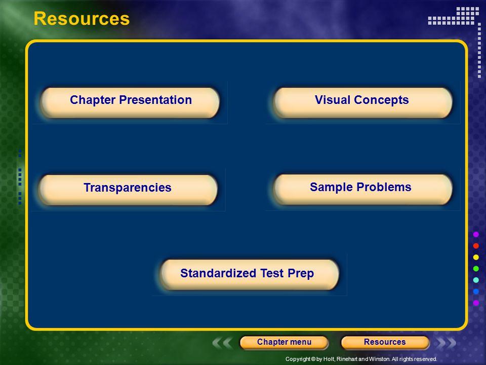Copyright © by Holt, Rinehart and Winston. All rights reserved. ResourcesChapter menu Chapter Presentation Transparencies Standardized Test Prep Sampl
