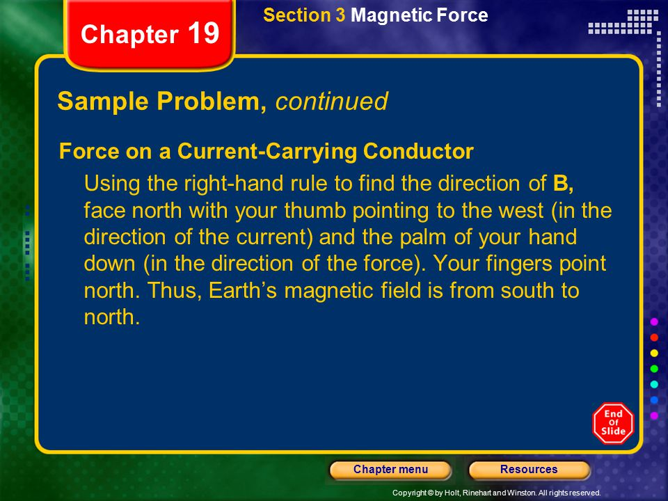 Copyright © by Holt, Rinehart and Winston. All rights reserved. ResourcesChapter menu Chapter 19 Section 3 Magnetic Force Sample Problem, continued Fo