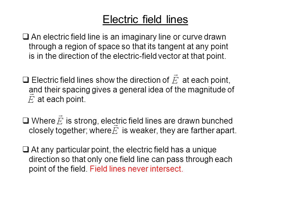 Electric field lines  An electric field line is an imaginary line or curve drawn through a region of space so that its tangent at any point is in the