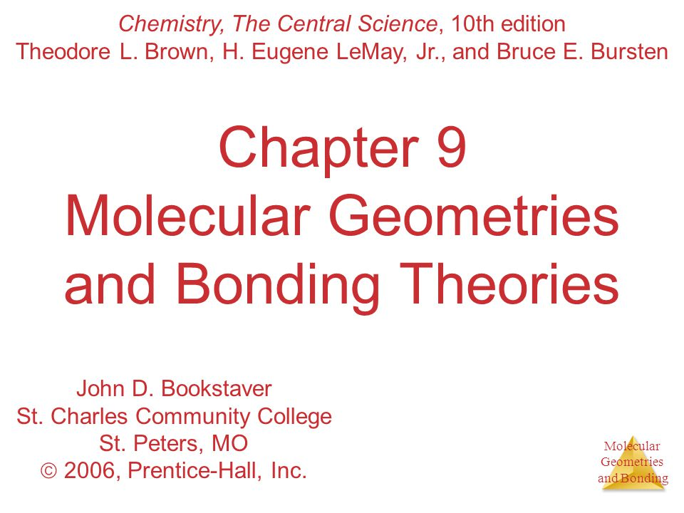 Molecular Geometries and Bonding Molecular Geometries and Bonding Chapter 9 Molecular Geometries and Bonding Theories Chemistry, The Central Science,