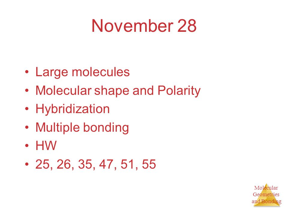 Molecular Geometries and Bonding Molecular Geometries and Bonding November 28 Large molecules Molecular shape and Polarity Hybridization Multiple bond