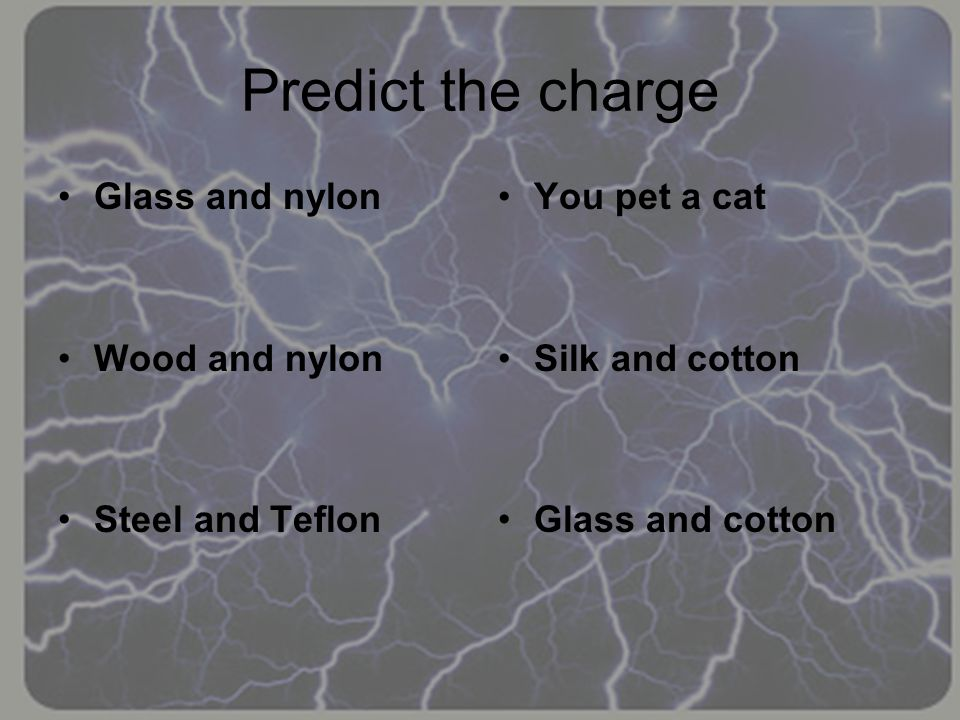 Predict the charge Glass and nylon Wood and nylon Steel and Teflon You pet a cat Silk and cotton Glass and cotton