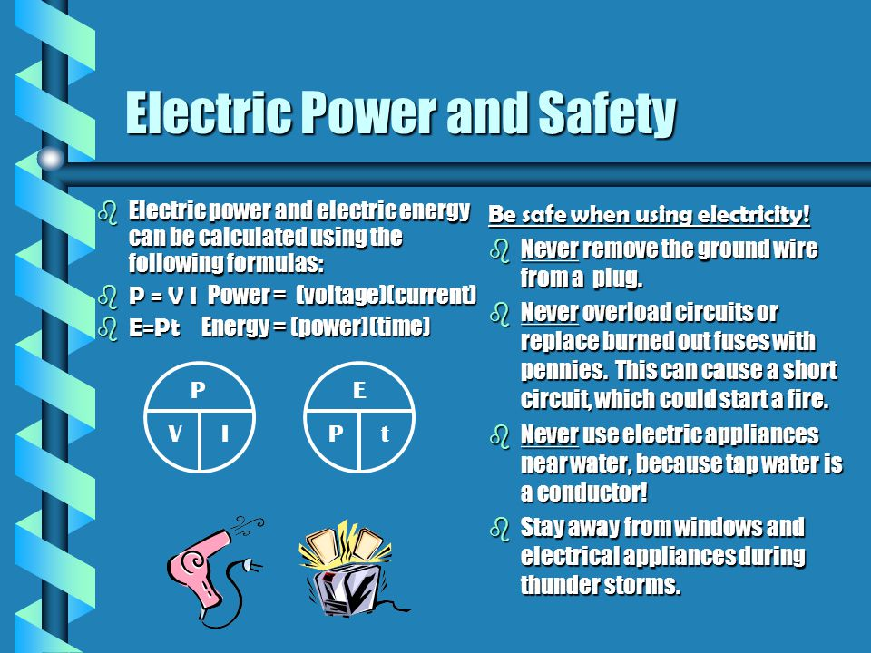 Electric Power and Safety bElectric power and electric energy can be calculated using the following formulas:  P = V I Power = (voltage)(current)  E