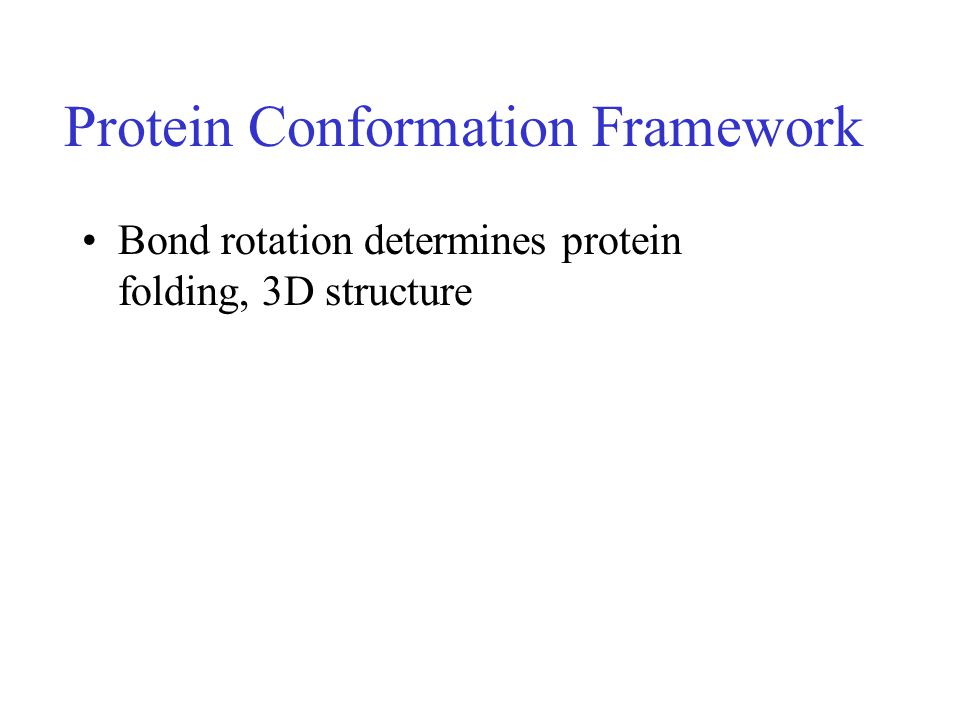 Protein Conformation Framework Bond rotation determines protein folding, 3D structure
