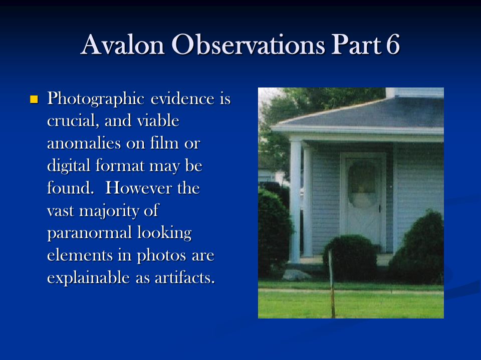 Avalon Observations Part 6 Photographic evidence is crucial, and viable anomalies on film or digital format may be found. However the vast majority of