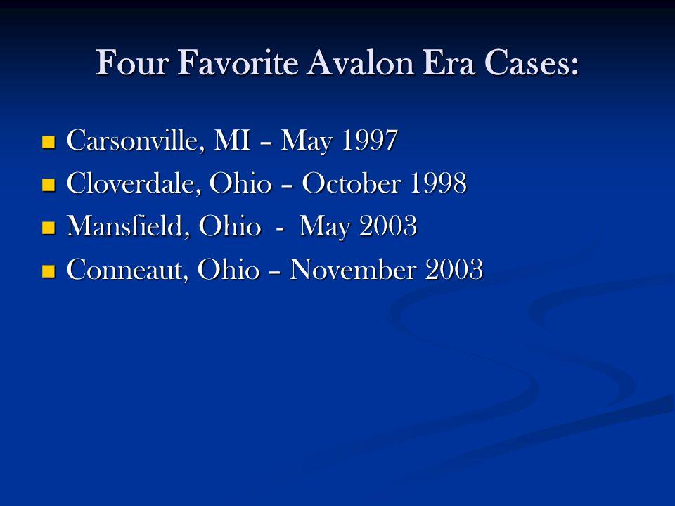 Four Favorite Avalon Era Cases: Carsonville, MI – May 1997 Carsonville, MI – May 1997 Cloverdale, Ohio – October 1998 Cloverdale, Ohio – October 1998 Mansfield, Ohio - May 2003 Mansfield, Ohio - May 2003 Conneaut, Ohio – November 2003 Conneaut, Ohio – November 2003