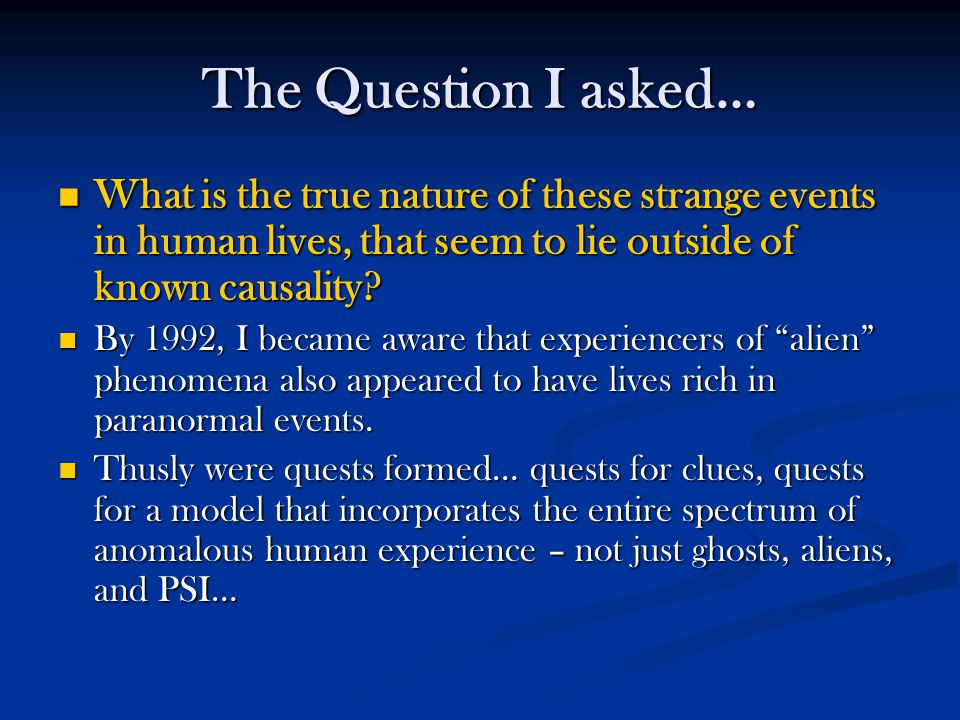The Question I asked… What is the true nature of these strange events in human lives, that seem to lie outside of known causality.