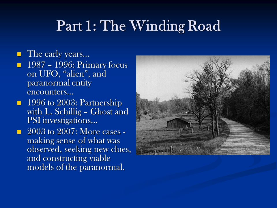"""Part 1: The Winding Road The early years… The early years… 1987 – 1996: Primary focus on UFO, """"alien"""", and paranormal entity encounters… 1987 – 1996:"""
