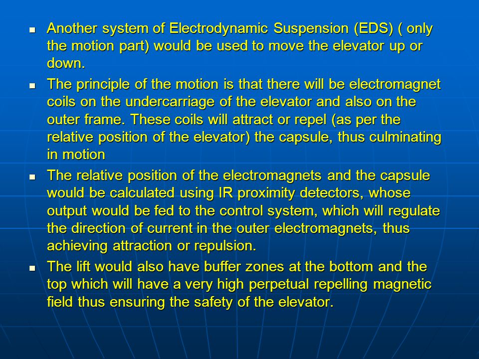 Another system of Electrodynamic Suspension (EDS) ( only the motion part) would be used to move the elevator up or down.