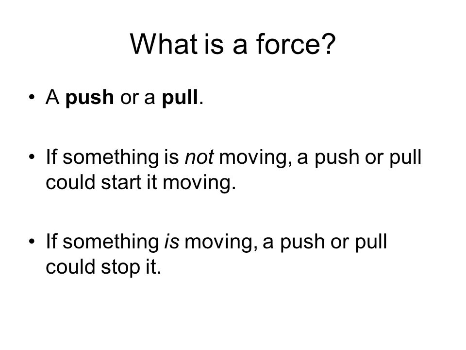 What is a force. A push or a pull.