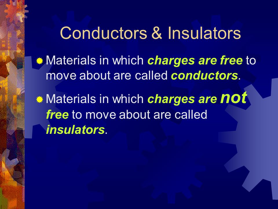 Conductors & Insulators  Materials in which charges are free to move about are called conductors.  Materials in which charges are not free to move a