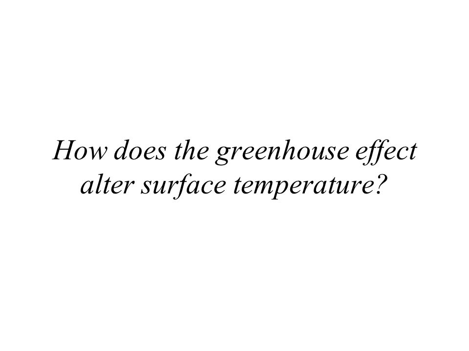 How does the greenhouse effect alter surface temperature?