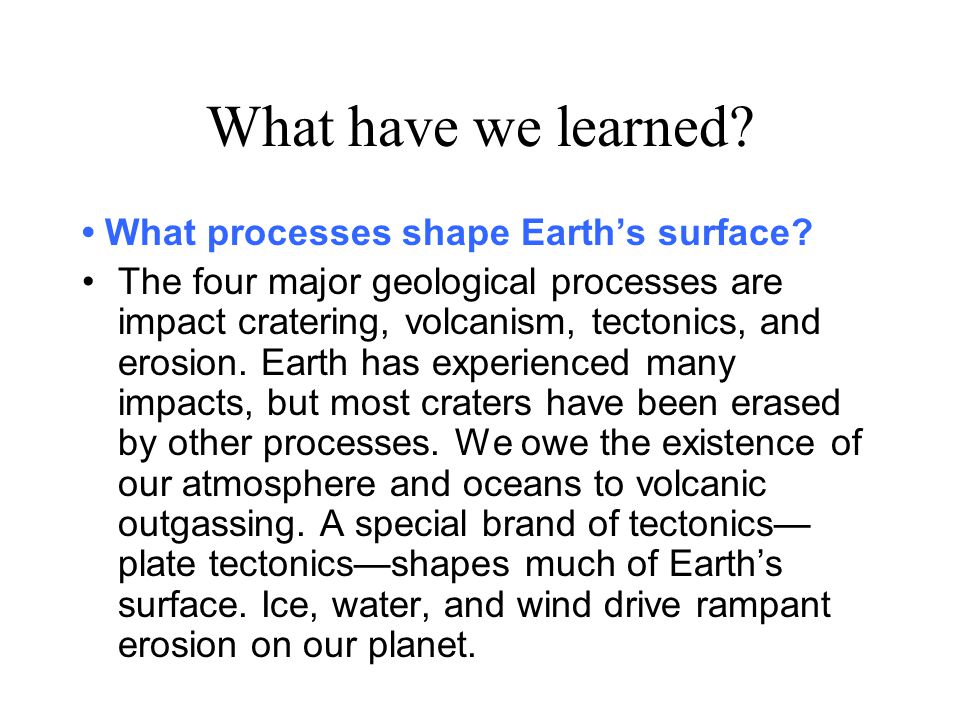 What have we learned. What processes shape Earth's surface.