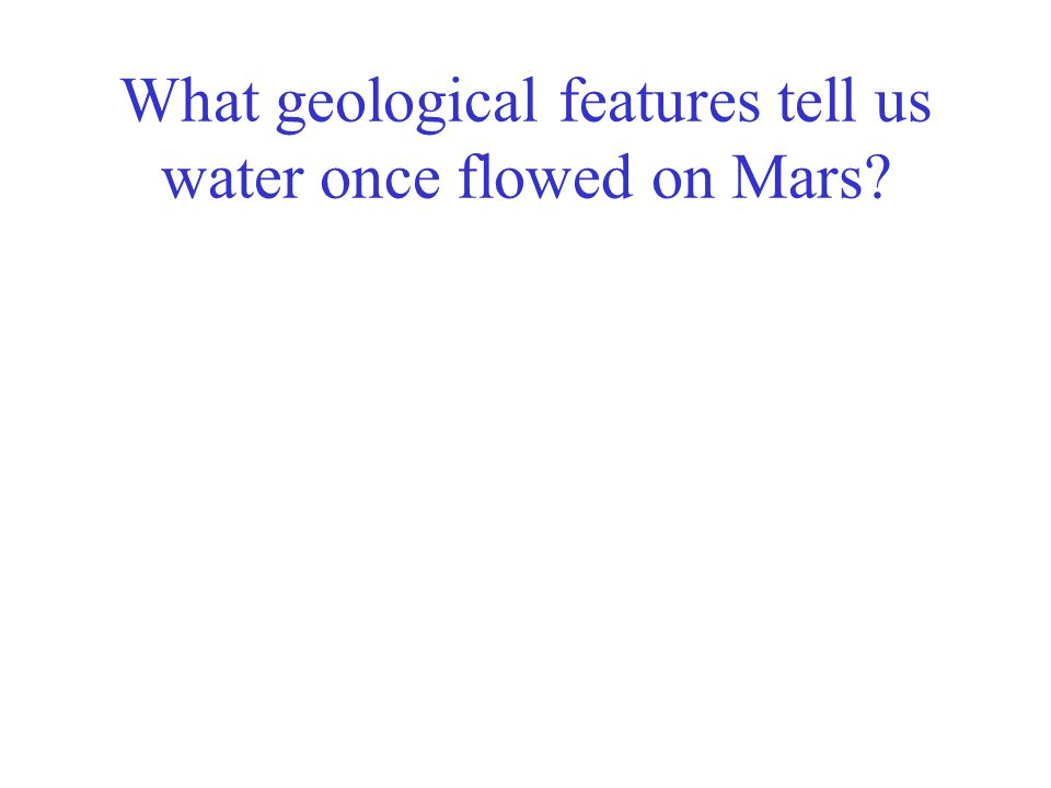 What geological features tell us water once flowed on Mars?