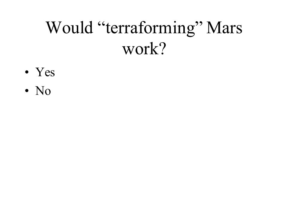 """Would """"terraforming"""" Mars work? Yes No"""