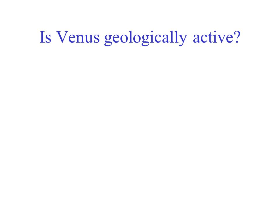 Is Venus geologically active?